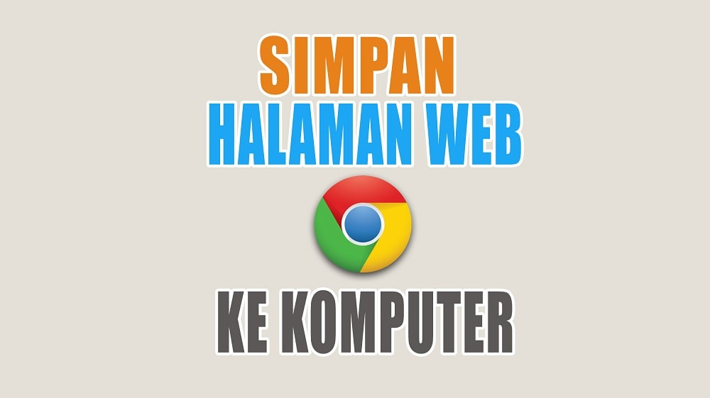 Cara Menyimpan Halaman Website Google Chrome ke Komputer - Laptop